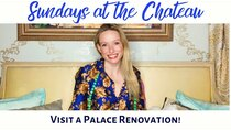 The Chateau Diaries - Episode 8 - Episode 8: Sundays at the Chateau - Visit a Palace renovation!