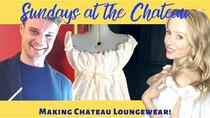 The Chateau Diaries - Episode 22 - Episode 22: Sundays at the Chateau - Making Chateau Loungewear!