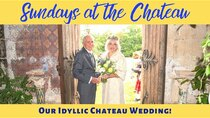 The Chateau Diaries - Episode 25 - Episode 25: Sundays at the Chateau - Our idyllic Chateau wedding!