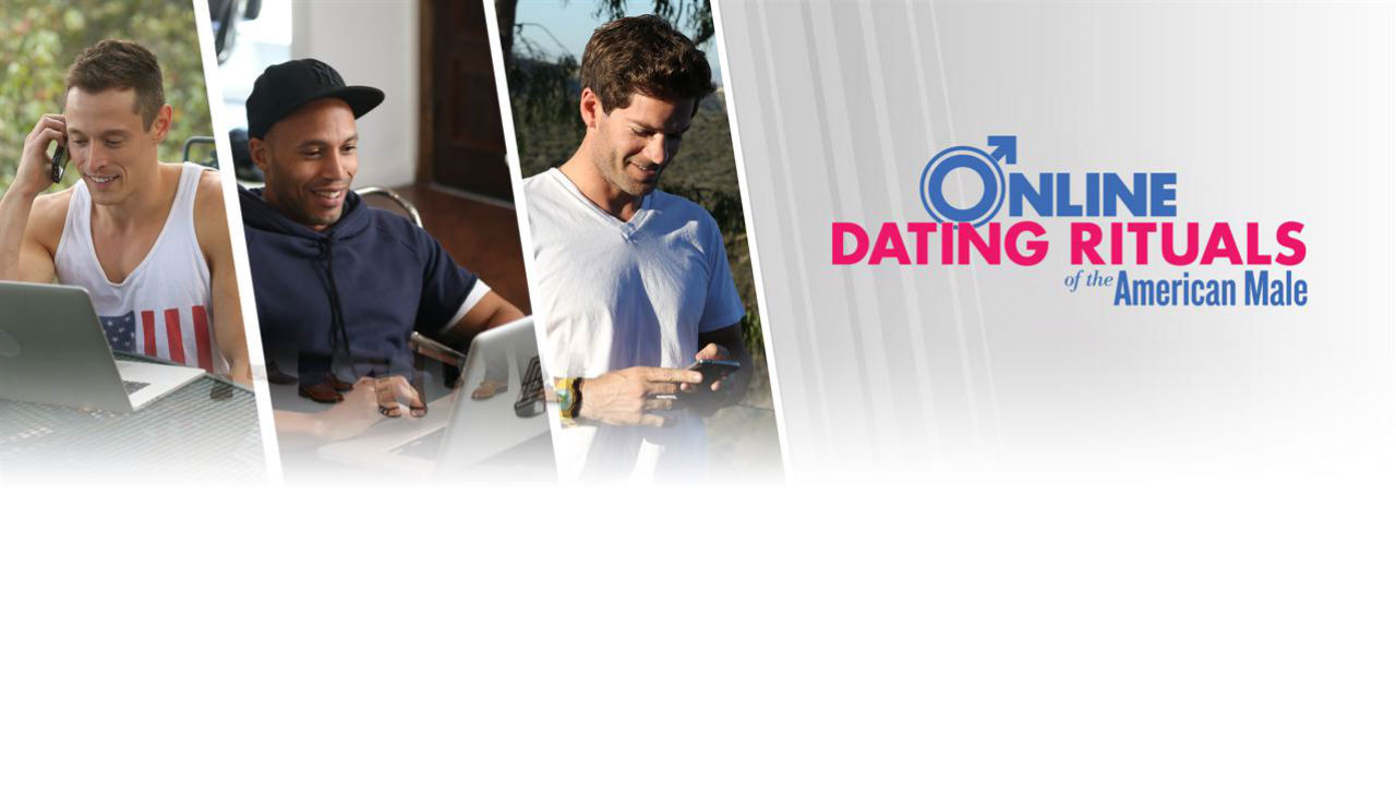 male online dating rituals Online dating rituals of the american male bravo media unmasks the world of the booming online dating culture online dating rituals of the american male full episodes online dating sunny 7 massage henderson nv rituals of the american male from the male perspective on the new docu-series, online dating ritualsthere shall.