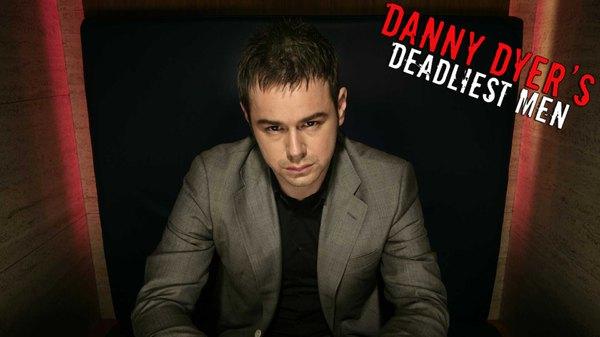 Watch Danny Dyer's Deadliest Men season 1 episode 1 Online