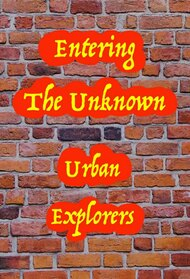 Entering the Unknown: Urban Exploring