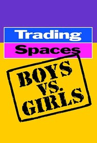 Trading Spaces: Boys vs. Girls