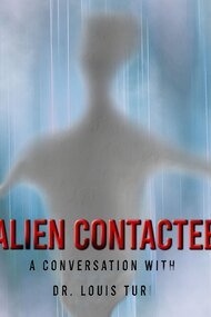 Alien Contactee: A Conversation with Dr.Louis Turi