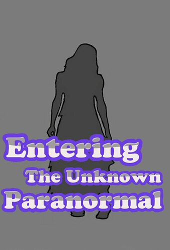 Entering the Unknown Paranormal