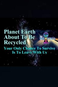 Planet Earth About to Be Recycled: Your Only Chance to Survive Is to Leave with Us