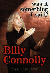 Billy Connolly: Was It Something I Said?