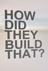 How Did They Build That?