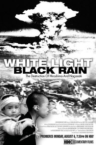 White Light/Black Rain : The Destruction of Hiroshima and Nagasaki