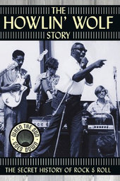 The Howlin' Wolf Story: The Secret History of Rock & Roll
