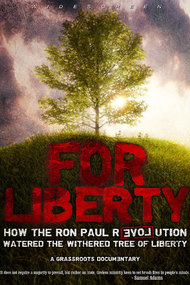 For Liberty: How the Ron Paul Revolution Watered the Withered Tree of Liberty