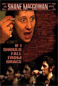Shane MacGowan: If I Should Fall from Grace - The Shane MacGowan Story