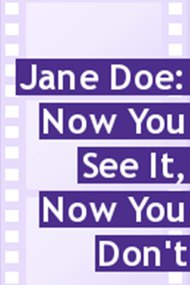 Jane Doe: Now You See It, Now You Don't