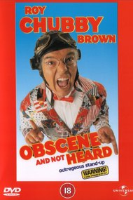 Roy Chubby Brown: Obscene and Not Heard