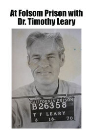 At Folsom Prison with Dr. Timothy Leary