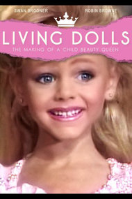 Living Dolls: The Making of a Child Beauty Queen