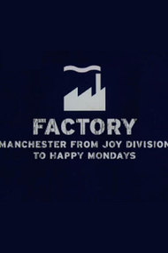 Factory: Manchester from Joy Division to Happy Mondays