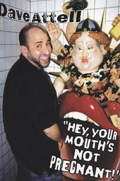 Dave Attell: Hey, Your Mouth's Not Pregnant!