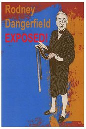 Rodney Dangerfield: Exposed!