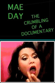 Mae Day: The Crumbling of a Documentary