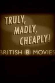 Truly, Madly, Cheaply! British B Movies