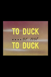 To Duck.... Or Not to Duck
