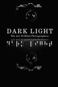 Dark Light: The Art Of Blind Photographers