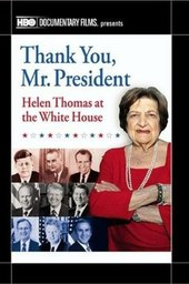 Thank You, Mr. President: Helen Thomas at the White House