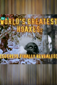 The World's Greatest Hoaxes: Secrets Finally Revealed