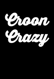 Croon Crazy