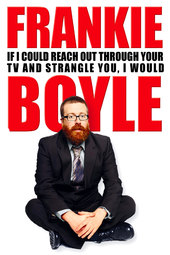 Frankie Boyle: If I Could Reach Out Through Your TV and Strangle You I Would