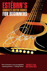 Esteban's Complete Guitar Course for Beginners, Volume One