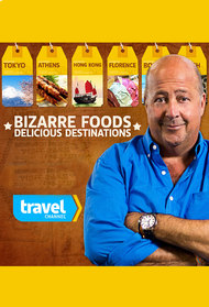 Bizarre Foods: Delicious Destinations