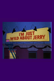 I'm Just Wild About Jerry