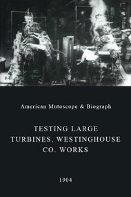 Testing Large Turbines, Westinghouse Co. Works