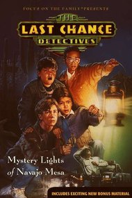The Last Chance Detectives: Mystery Lights of Navajo Mesa