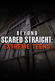 Beyond Scared Straight: Extreme Teens