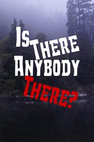 Is There Anybody There?