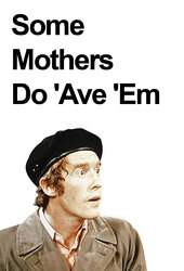 Some Mothers Do 'Ave 'Em