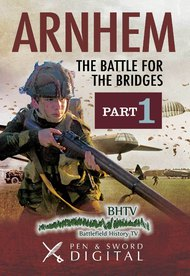Arnhem: The Battle for the Bridges - Part 1