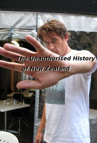 The Unauthorised History of New Zealand
