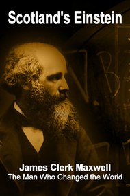 Scotland's Einstein: James Clerk Maxwell - The Man Who Changed the World