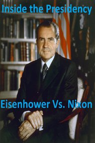 Inside The Presidency: Eisenhower Vs. Nixon