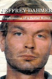 Jeffrey Dahmer: Confessions Of A Serial Killer