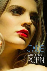 Jade - Why I Chose Porn