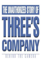 Behind the Camera: The Unauthorized Story of 'Three's Company'