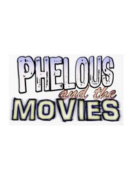 Phelous and the Movies