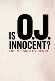 Is O.J. Innocent? The Missing Evidence