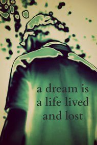 A Dream is a Life Lived and Lost