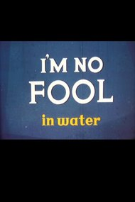 I'm No Fool in Water